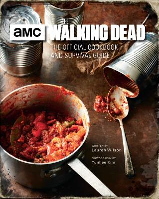 The Walking Dead: The Official Cookbook and Survival Guide - Wilson, Lauren, and Kim, Yunhee (Photographer)