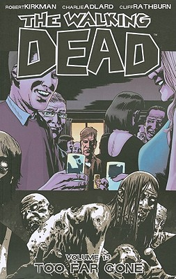 The Walking Dead: v. 13 - Adlard, Charlie (Artist), and Rathburn, Cliff (Artist), and Kirkman, Robert