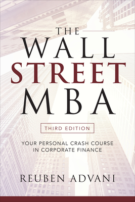 The Wall Street MBA: Your Personal Crash Course in Corporate Finance - Advani, Reuben
