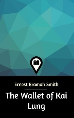 The Wallet of Kai Lung - Smith, Ernest Bramah