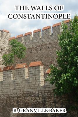 The Walls of Constantinople - Baker, B Granville