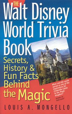 The Walt Disney World Trivia Book, Volume 1: Secrets, History & Fun Facts Behind the Magic - Mongello, Louis A