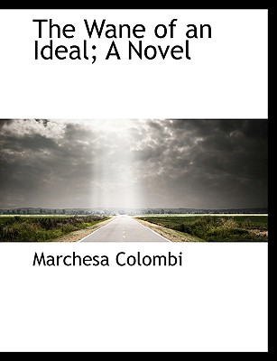 The Wane of an Ideal; A Novel - Colombi, Marchesa