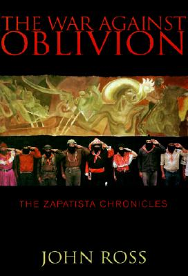 The War Against Oblivion: The Zapatista Chronicles - Ross, John, Sir