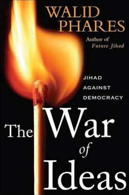 The War of Ideas: Jihadism Against Democracy - Phares, Walid