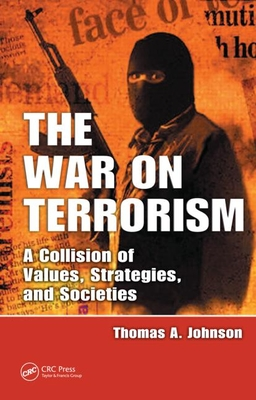 The War on Terrorism: A Collision of Values, Strategies, and Societies - Johnson, Thomas A