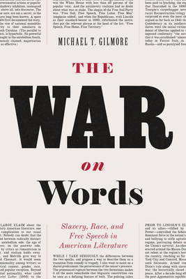 The War on Words: Slavery, Race, and Free Speech in American Literature - Gilmore, Michael T