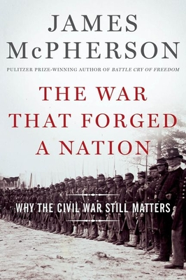 The War That Forged a Nation: Why the Civil War Still Matters - McPherson, James M