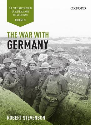 The War with Germany: The Centenary History of Australia and the Great War - Grey, Jeffrey, and Stevenson, Robert
