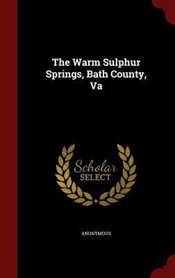 The Warm Sulphur Springs, Bath County, Va - Anonymous