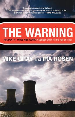 The Warning: Accident at Three Mile Island - Gray, Mike, and Rosen, Ira