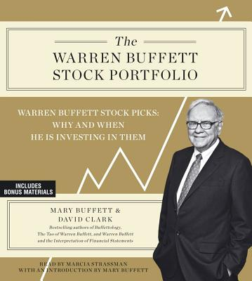 The Warren Buffett Stock Portfolio: Warren Buffett Stock Picks: Why and When He Is Investing in Them - Buffett, Mary, and Clark, David, and Strassman, Marcia (Read by)