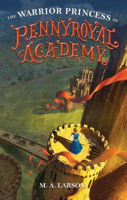The Warrior Princess Of Pennyroyal Academy - Larson, M. A.