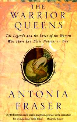 The Warrior Queens - Fraser, Lady Antonia, and Fraser, Antonia