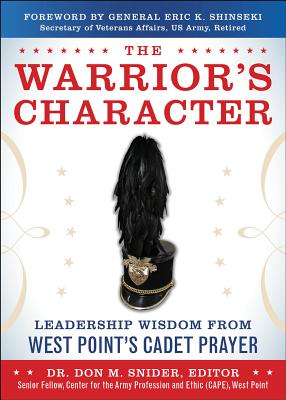 The Warrior's Character: Leadership Wisdom from West Point's Cadet Prayer - Snider, Don M
