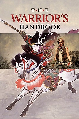 The Warrior's Handbook: A Volume Containing - Warrior's Heart Revealed, The Art of War, The Sayings of Wutzu, Tao Te Ching, The Book of Five Rings, and Behold, The Second Horseman (Quotes on War) - Lumpkin, Joseph B (Compiled by)
