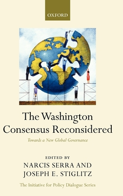 The Washington Consensus Reconsidered: Towards a New Global Governance - Serra, Narcis (Editor), and Stiglitz, Joseph E (Editor), and Serra, Narc?'s (Editor)