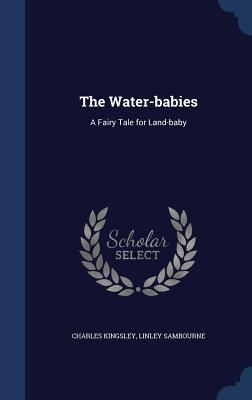 The Water-Babies: A Fairy Tale for Land-Baby - Kingsley, Charles, and Sambourne, Linley