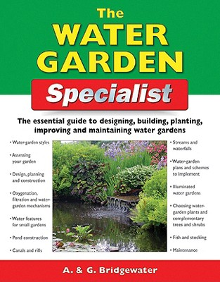 The Water Garden Specialist: The Essential Guide to Designing, Building, Planting, Improving and Maintaining Water Gardens - Bridgewater, A, and Bridgewater, G