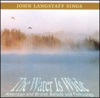 The Water Is Wide: American and British Ballads and Folksongs - John Langstaff
