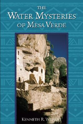 The Water Mysteries of Mesa Verde - Wright, Kenneth R