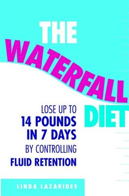 The Waterfall Diet: Lose Up to 14 Pounds in 7 Days by Controlling Fluid Retention - Lazarides, Linda