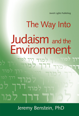 The Way Into Judaism and the Environment - Benstein, Jeremy, PhD