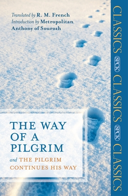 The Way of a Pilgrim: And The Pilgrim Continues His Way - French, R. M. (Translated by)