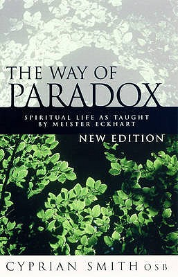 The Way of Paradox: Spiritual Life as Taught by Meister Eckhart - Smith, Cyprian