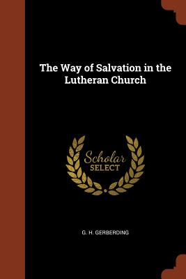 The Way of Salvation in the Lutheran Church - Gerberding, G H