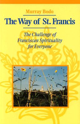 The Way of St. Francis: The Challenge of Franciscan Spirituality for Everyone - Bodo, Murray, Father, O.F.M.