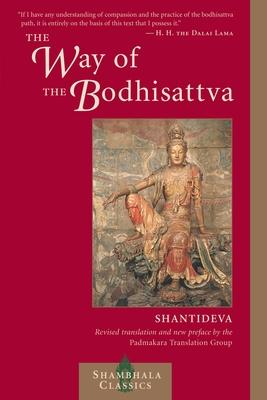 The Way of the Bodhisattva: A Translation of the Bodhicharyavatara - Shantideva, and Padmakara Translation Group (Translated by), and His Holiness the Dalai Lama (Foreword by)