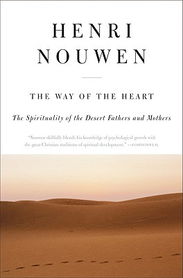 The Way of the Heart: The Spirituality of the Desert Fathers and Mothers - Nouwen, Henri J M