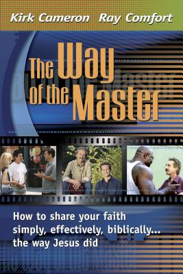 The Way of the Master: How to Share Your Faith Simply, Effectively, Biblically-- The Way Jesus Did - Comfort, Ray, Sr., and Cameron, Kirk