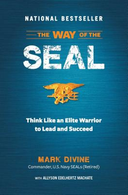 The Way of the SEAL: Think Like an Elite Warrior to Lead and Succeed - Divine, Mark, and Machate, Allyson Edelhertz