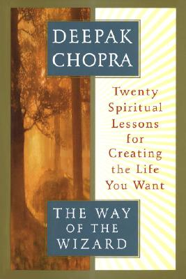 The Way of the Wizard: Twenty Spiritual Lessons for Creating the Life You Want - Chopra, Deepak, Dr., MD