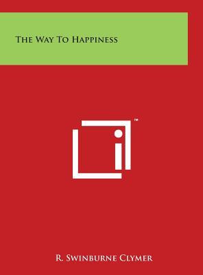 The Way to Happiness - Clymer, R Swinburne