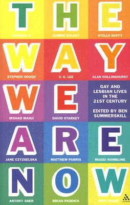 The Way We Are Now: Gay and Lesbian Lives in the 21st-Century - Summerskill, Ben