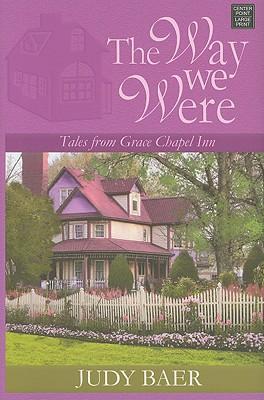 The Way We Were: Tales from Grace Chapel Inn - Baer, Judy