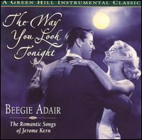 The Way You Look Tonight: The Romantic Songs of Jerome Kern - Beegie Adair