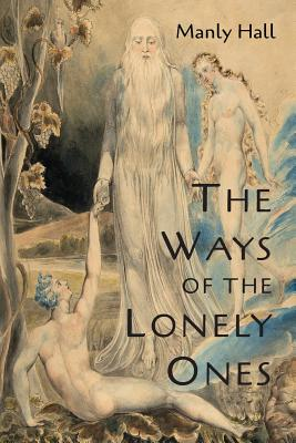The Ways of the Lonely Ones: A Collection of Mystical Allegories - Hall, Manly