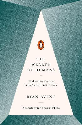 The Wealth of Humans: Work and Its Absence in the Twenty-first Century - Avent, Ryan