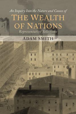 The Wealth of Nations (Representative Selections) - Smith, Adam