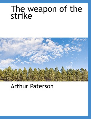 The Weapon of the Strike - Paterson, Arthur
