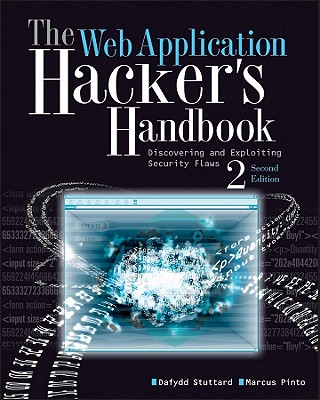 The Web Application Hacker's Handbook: Finding and Exploiting Security Flaws - Stuttard, Dafydd, and Pinto, Marcus
