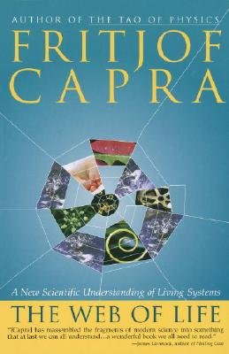 The Web of Life: A New Scientific Understanding of Living Systems - Capra, Fritjof, Professor, PhD