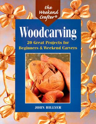 The Weekend Crafter (R): Woodcarving: 20 Great Projects for Beginners & Weekend Carvers - Hillyer, John