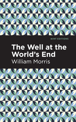 The Well at the Worlds' End - Morris, William, and Editions, Mint (Contributions by)