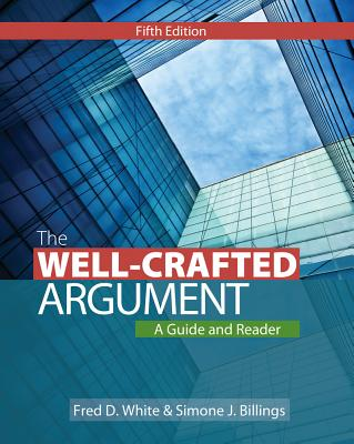 The Well-Crafted Argument: A Guide and Reader - White, Fred D