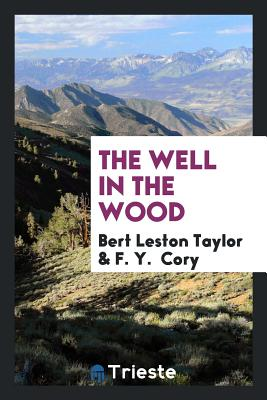 The Well in the Wood - Taylor, Bert Leston